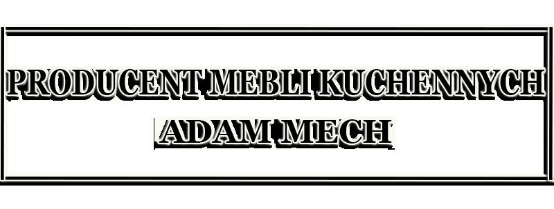 Producent mebli kuchennych  Adam Mech